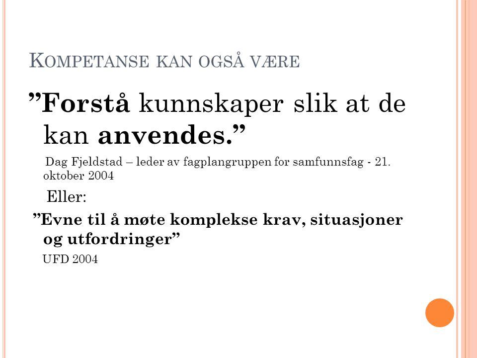 """K OMPETANSE KAN OGSÅ VÆRE """"Forstå kunnskaper slik at de kan anvendes."""" Dag Fjeldstad – leder av fagplangruppen for samfunnsfag - 21. oktober 2004 Elle"""