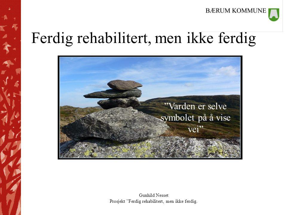 """Gunhild Nesset Prosjekt """"Ferdig rehabilitert, men ikke ferdig. Ferdig rehabilitert, men ikke ferdig """"Varden er selve symbolet på å vise vei"""""""