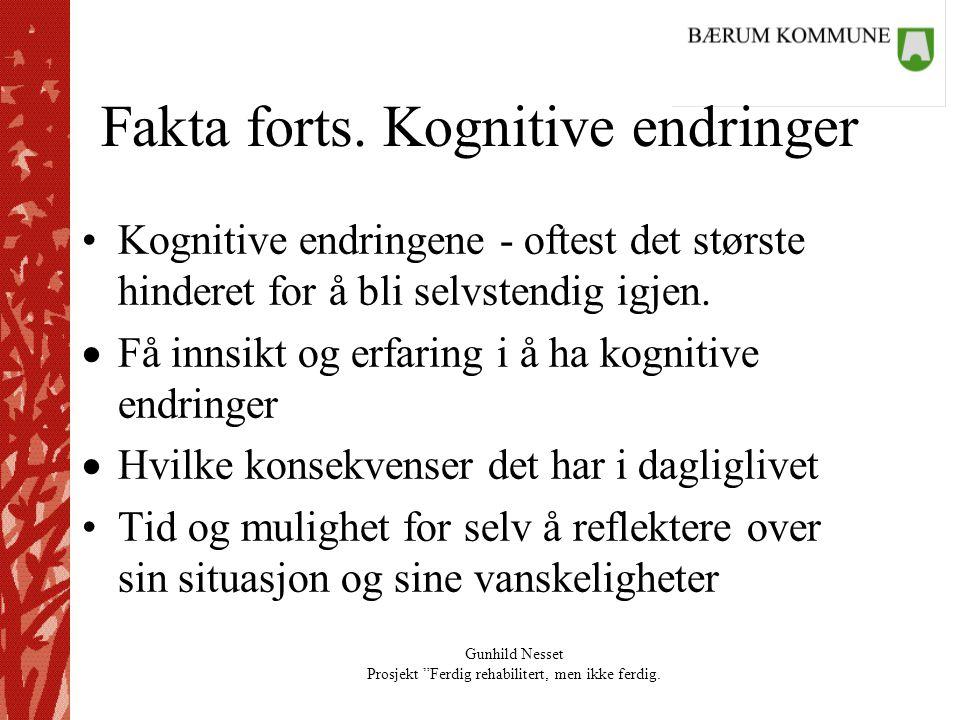 """Gunhild Nesset Prosjekt """"Ferdig rehabilitert, men ikke ferdig. Fakta forts. Kognitive endringer •Kognitive endringene - oftest det største hinderet fo"""