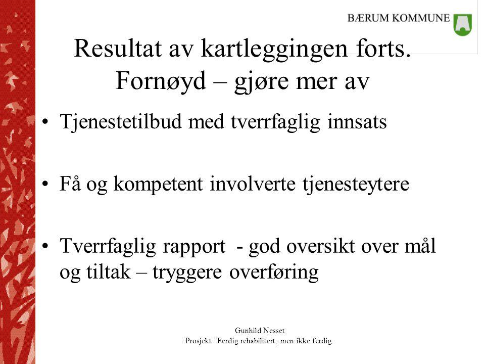 """Gunhild Nesset Prosjekt """"Ferdig rehabilitert, men ikke ferdig. Resultat av kartleggingen forts. Fornøyd – gjøre mer av •Tjenestetilbud med tverrfaglig"""