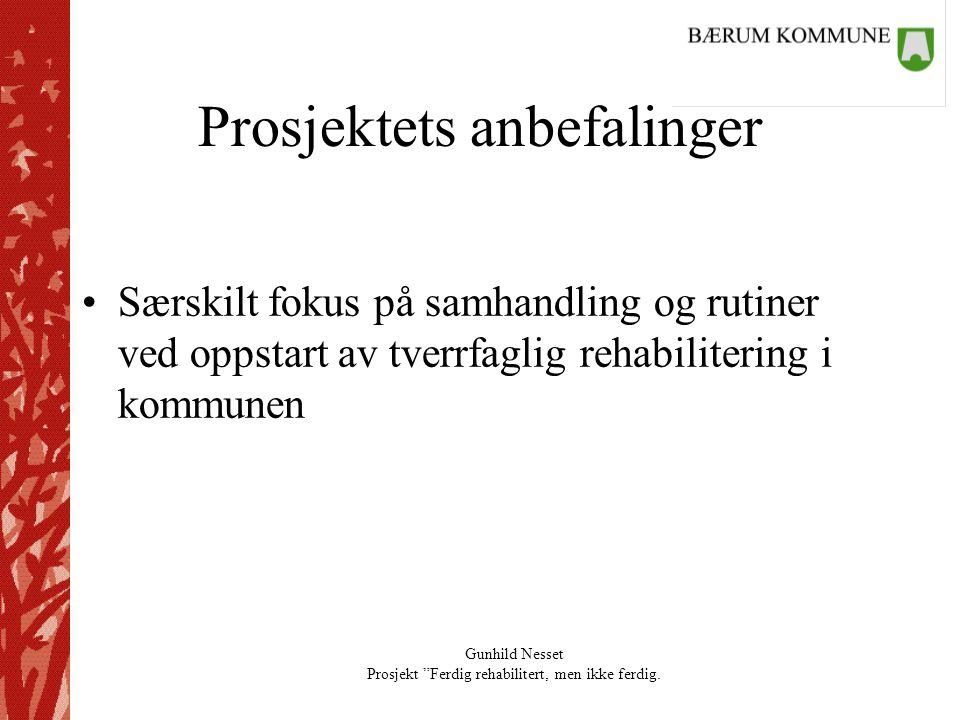 """Gunhild Nesset Prosjekt """"Ferdig rehabilitert, men ikke ferdig. Prosjektets anbefalinger •Særskilt fokus på samhandling og rutiner ved oppstart av tver"""
