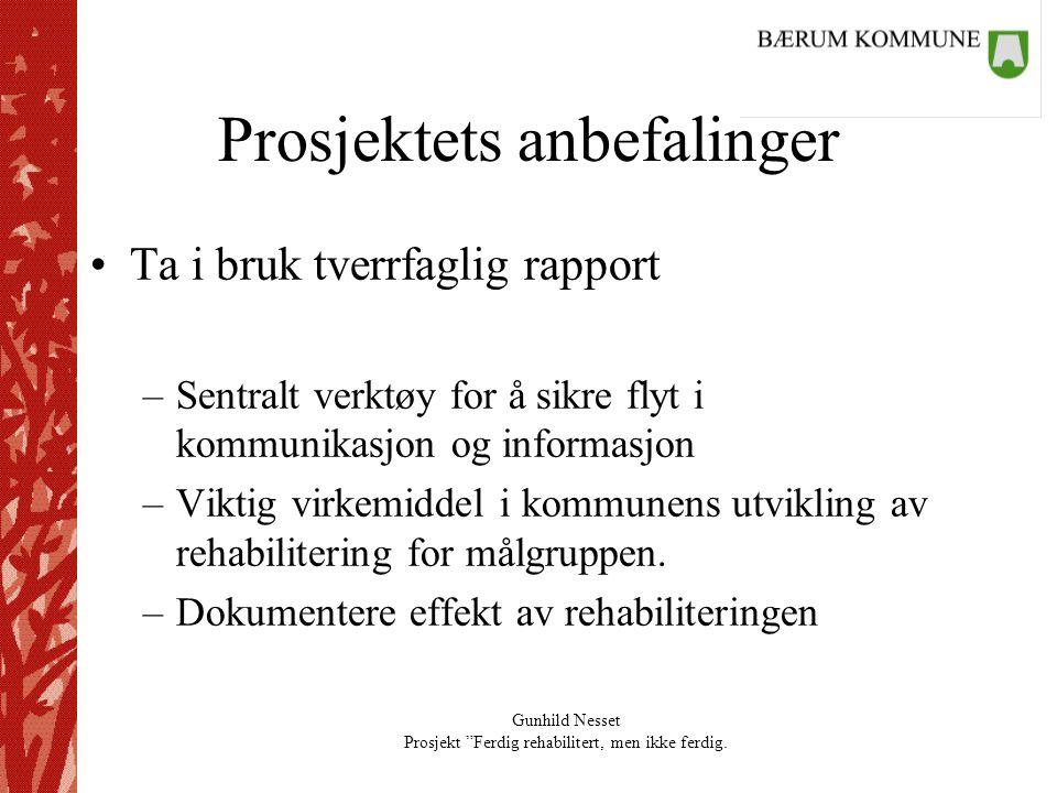 """Gunhild Nesset Prosjekt """"Ferdig rehabilitert, men ikke ferdig. Prosjektets anbefalinger •Ta i bruk tverrfaglig rapport –Sentralt verktøy for å sikre f"""