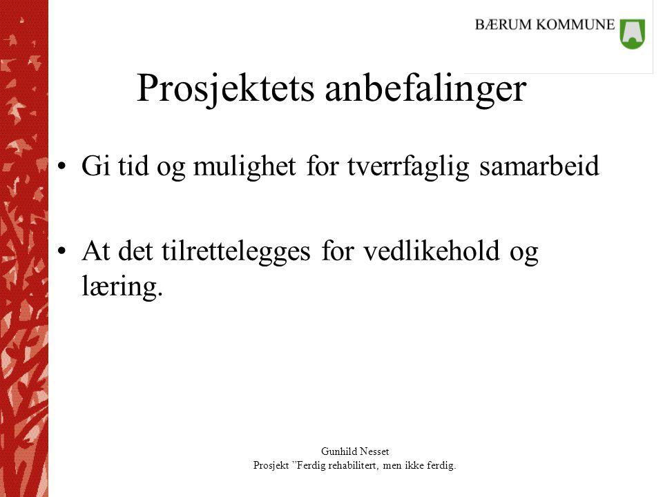 """Gunhild Nesset Prosjekt """"Ferdig rehabilitert, men ikke ferdig. Prosjektets anbefalinger •Gi tid og mulighet for tverrfaglig samarbeid •At det tilrette"""