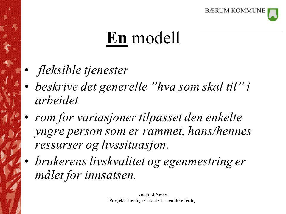 """Gunhild Nesset Prosjekt """"Ferdig rehabilitert, men ikke ferdig. En modell • fleksible tjenester •beskrive det generelle """"hva som skal til"""" i arbeidet •"""