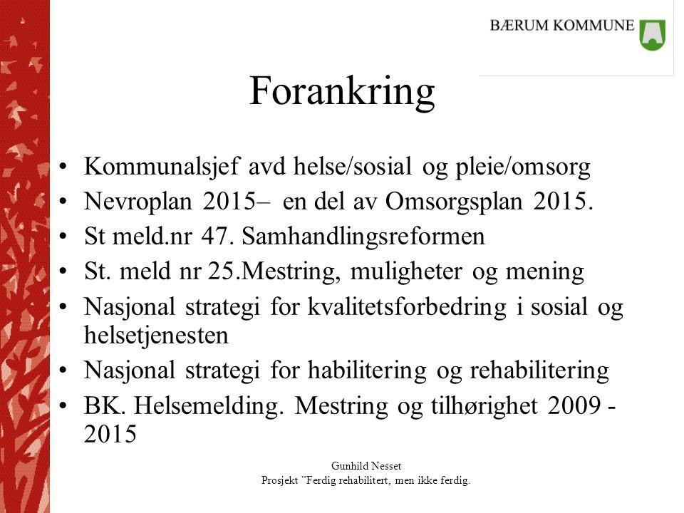 """Gunhild Nesset Prosjekt """"Ferdig rehabilitert, men ikke ferdig. Forankring •Kommunalsjef avd helse/sosial og pleie/omsorg •Nevroplan 2015– en del av Om"""