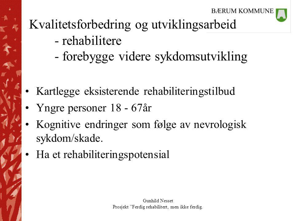 """Gunhild Nesset Prosjekt """"Ferdig rehabilitert, men ikke ferdig. Kvalitetsforbedring og utviklingsarbeid - rehabilitere - forebygge videre sykdomsutvikl"""