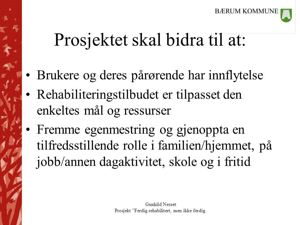 """Gunhild Nesset Prosjekt """"Ferdig rehabilitert, men ikke ferdig. Prosjektet skal bidra til at: •Brukere og deres pårørende har innflytelse •Rehabiliteri"""