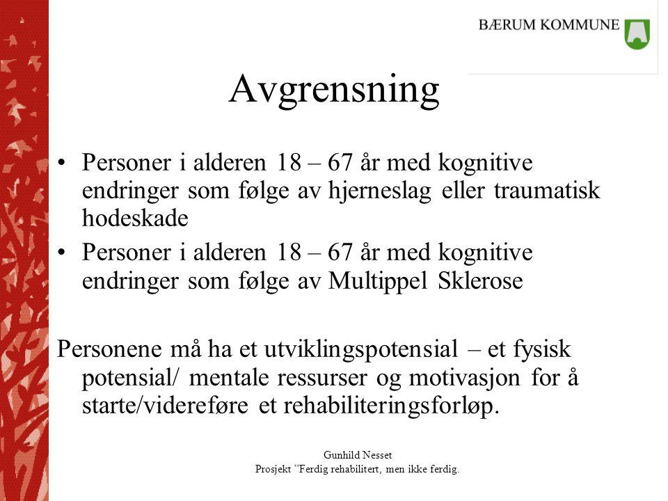 """Gunhild Nesset Prosjekt """"Ferdig rehabilitert, men ikke ferdig. Avgrensning •Personer i alderen 18 – 67 år med kognitive endringer som følge av hjernes"""