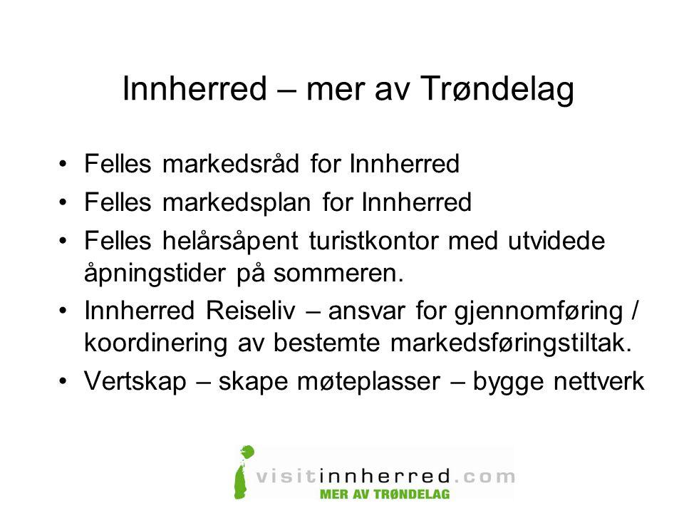 Innherred – mer av Trøndelag •Felles markedsråd for Innherred •Felles markedsplan for Innherred •Felles helårsåpent turistkontor med utvidede åpningstider på sommeren.