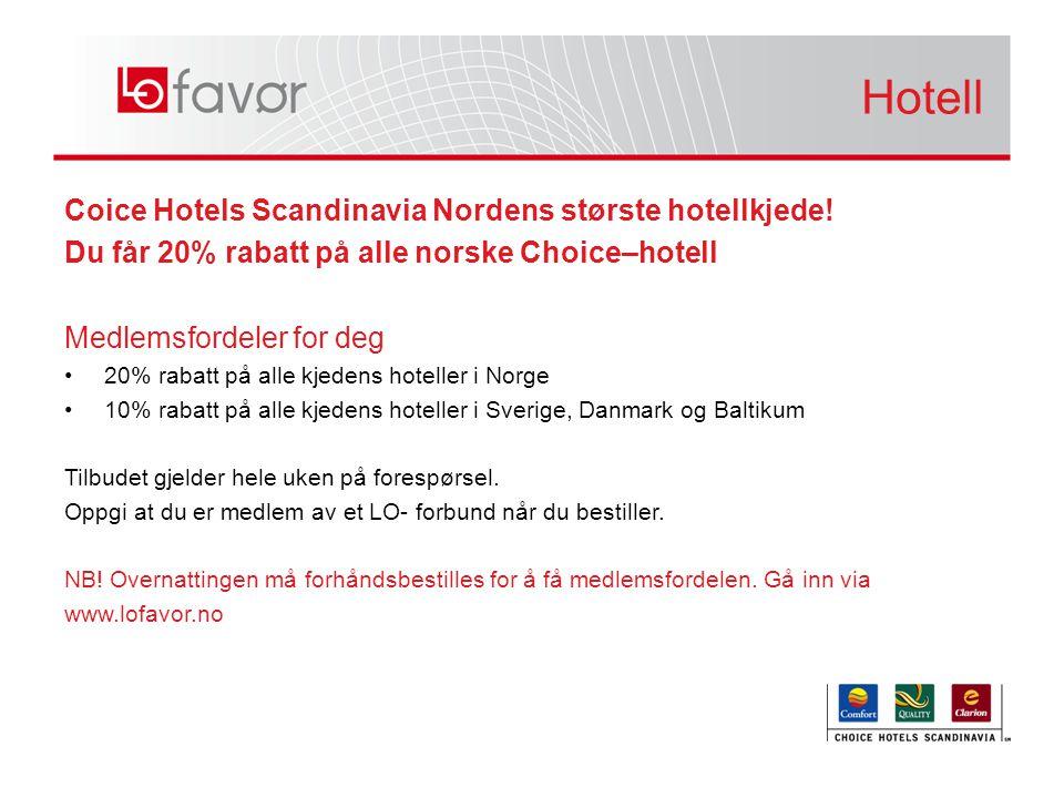 Coice Hotels Scandinavia Nordens største hotellkjede! Du får 20% rabatt på alle norske Choice–hotell Medlemsfordeler for deg •20% rabatt på alle kjede