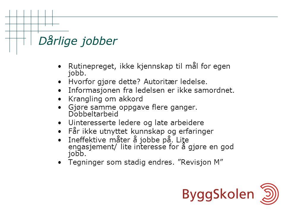 Dårlige jobber •Rutinepreget, ikke kjennskap til mål for egen jobb.