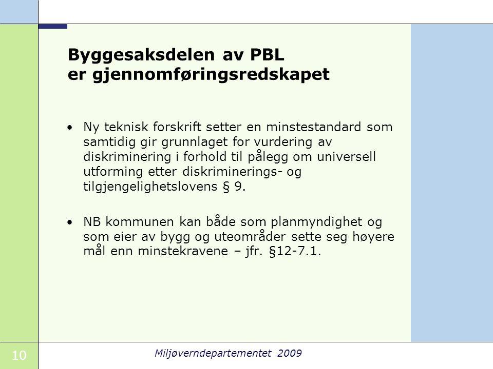 10 Miljøverndepartementet 2009 Byggesaksdelen av PBL er gjennomføringsredskapet •Ny teknisk forskrift setter en minstestandard som samtidig gir grunnl