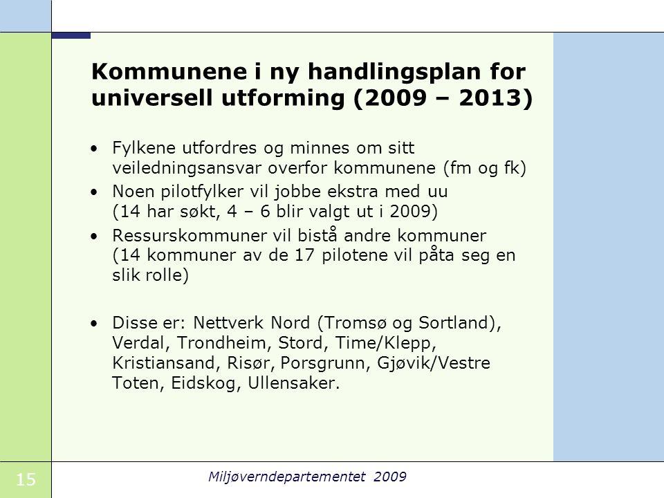 15 Miljøverndepartementet 2009 Kommunene i ny handlingsplan for universell utforming (2009 – 2013) •Fylkene utfordres og minnes om sitt veiledningsans
