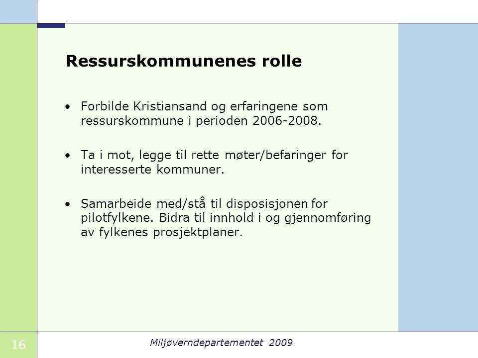 16 Miljøverndepartementet 2009 Ressurskommunenes rolle •Forbilde Kristiansand og erfaringene som ressurskommune i perioden 2006-2008. •Ta i mot, legge
