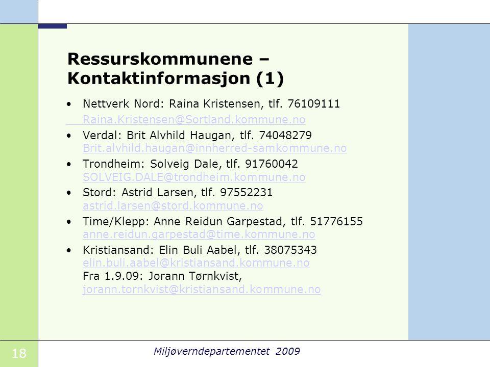 18 Miljøverndepartementet 2009 Ressurskommunene – Kontaktinformasjon (1) •Nettverk Nord: Raina Kristensen, tlf. 76109111 Raina.Kristensen@Sortland.kom