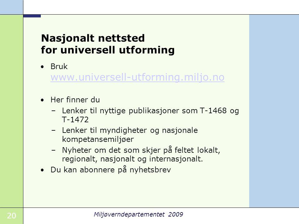 20 Miljøverndepartementet 2009 Nasjonalt nettsted for universell utforming •Bruk www.universell-utforming.miljo.no www.universell-utforming.miljo.no •