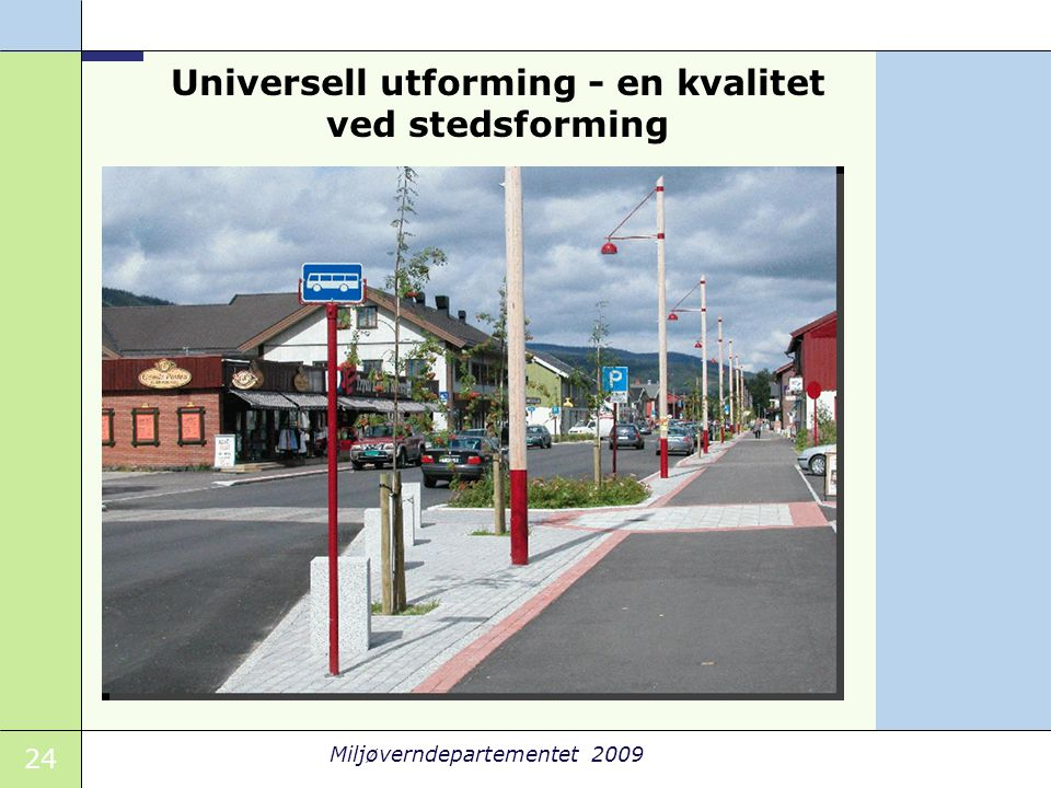 24 Miljøverndepartementet 2009 Universell utforming - en kvalitet ved stedsforming