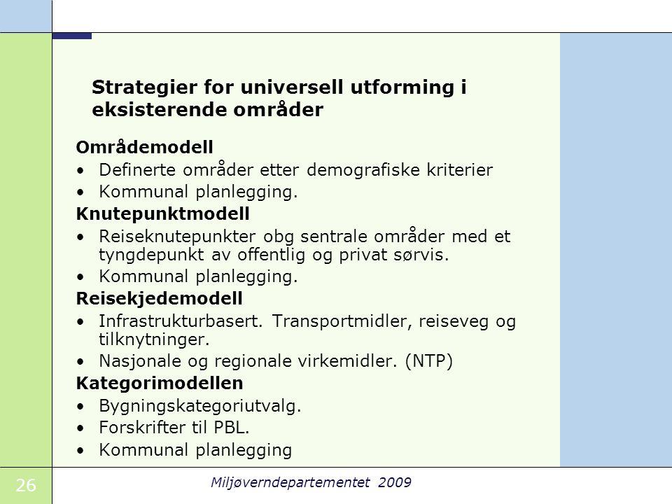 26 Miljøverndepartementet 2009 Strategier for universell utforming i eksisterende områder Områdemodell •Definerte områder etter demografiske kriterier