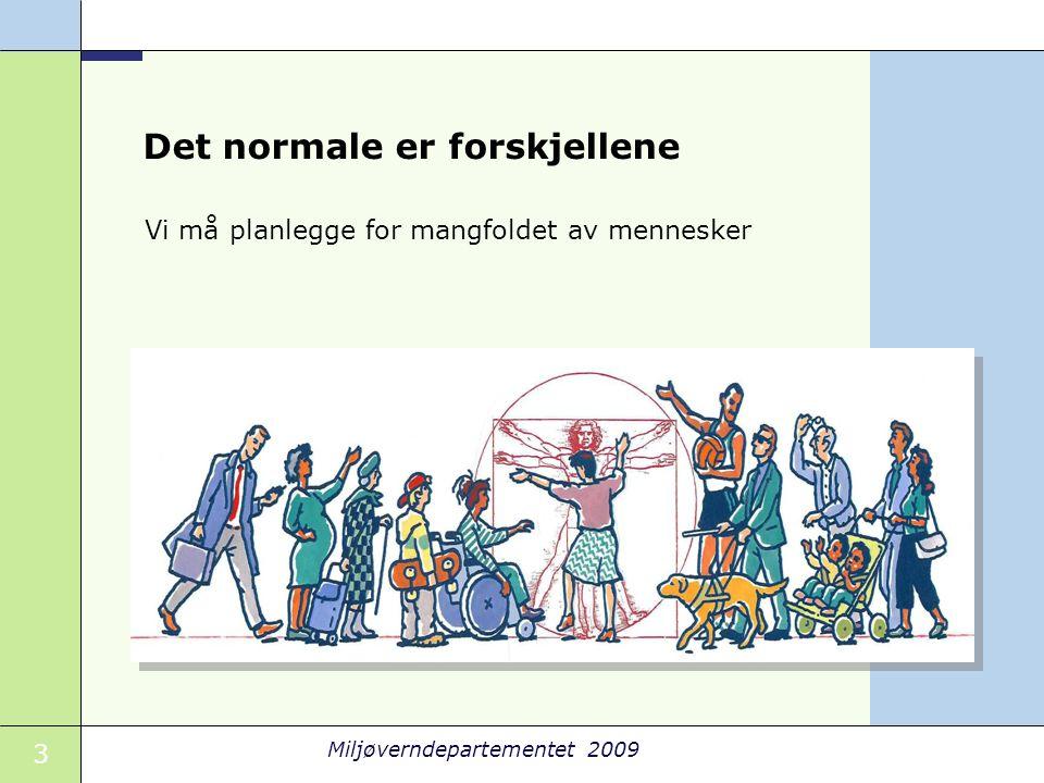 3 Miljøverndepartementet 2009 Det normale er forskjellene Vi må planlegge for mangfoldet av mennesker