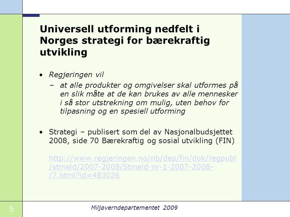 26 Miljøverndepartementet 2009 Strategier for universell utforming i eksisterende områder Områdemodell •Definerte områder etter demografiske kriterier •Kommunal planlegging.