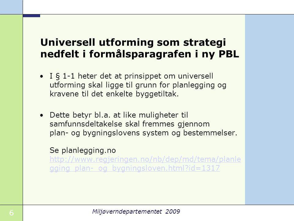 6 Miljøverndepartementet 2009 Universell utforming som strategi nedfelt i formålsparagrafen i ny PBL •I § 1-1 heter det at prinsippet om universell ut