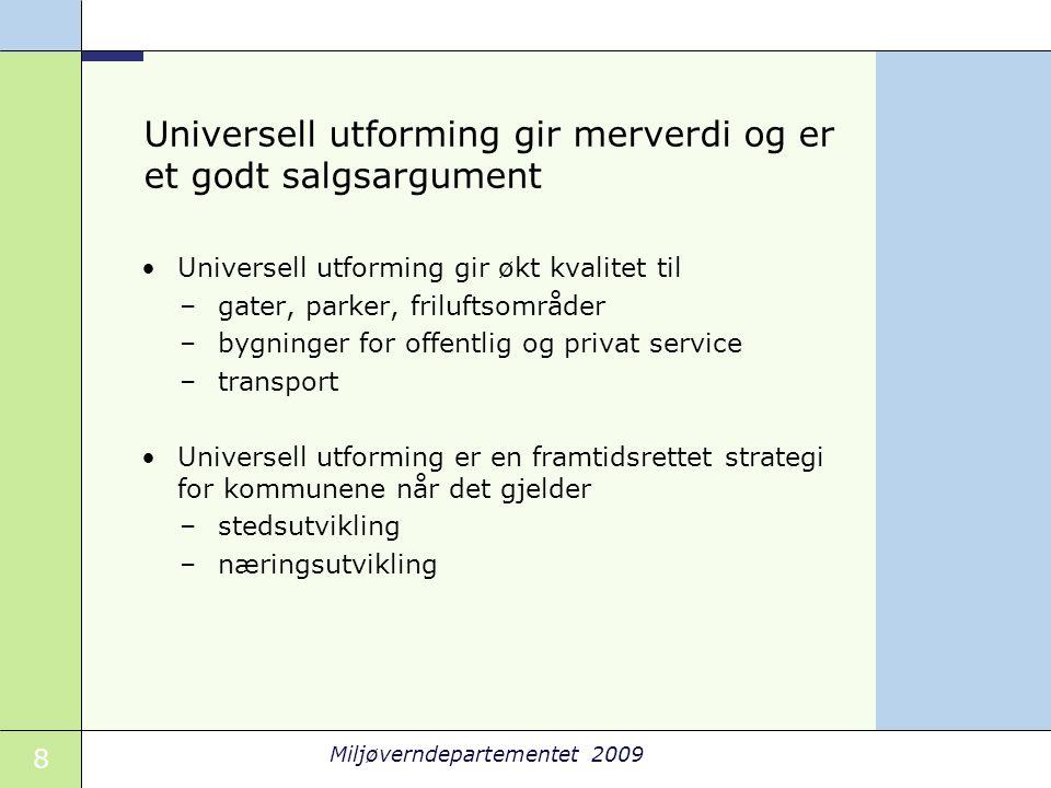 8 Miljøverndepartementet 2009 Universell utforming gir merverdi og er et godt salgsargument •Universell utforming gir økt kvalitet til –gater, parker,