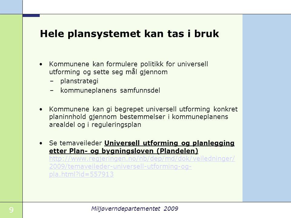 9 Miljøverndepartementet 2009 Hele plansystemet kan tas i bruk •Kommunene kan formulere politikk for universell utforming og sette seg mål gjennom –pl