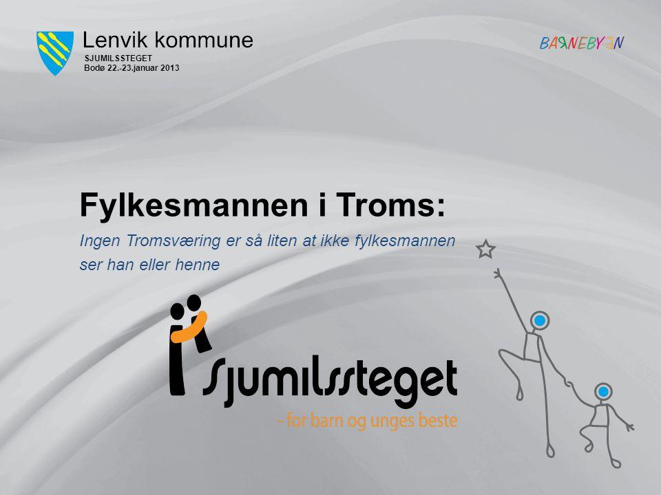 Ingen Tromsværing er så liten at ikke fylkesmannen ser han eller henne Fylkesmannen i Troms: SJUMILSSTEGET Bodø 22.-23.januar 2013