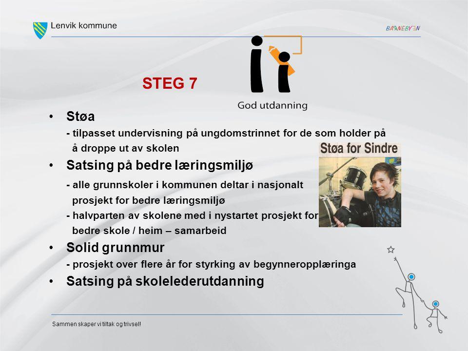 Sammen skaper vi tiltak og trivsel! STEG 7 •Støa - tilpasset undervisning på ungdomstrinnet for de som holder på å droppe ut av skolen •Satsing på bed