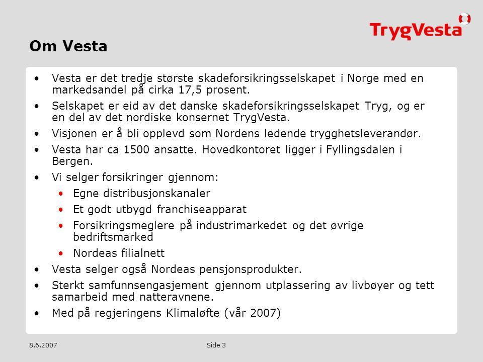 8.6.2007 Side 3 Om Vesta •Vesta er det tredje største skadeforsikringsselskapet i Norge med en markedsandel på cirka 17,5 prosent. •Selskapet er eid a