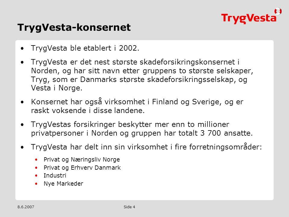 8.6.2007 Side 4 TrygVesta-konsernet •TrygVesta ble etablert i 2002. •TrygVesta er det nest største skadeforsikringskonsernet i Norden, og har sitt nav