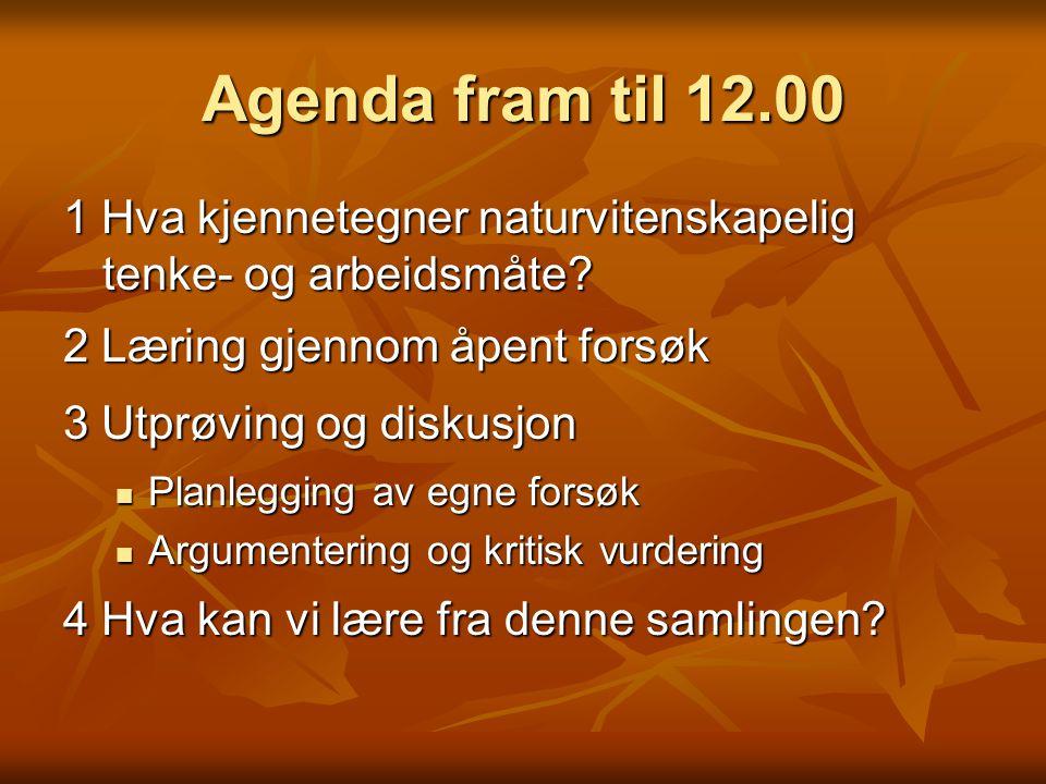 Agenda fram til 12.00 1 Hva kjennetegner naturvitenskapelig tenke- og arbeidsmåte.