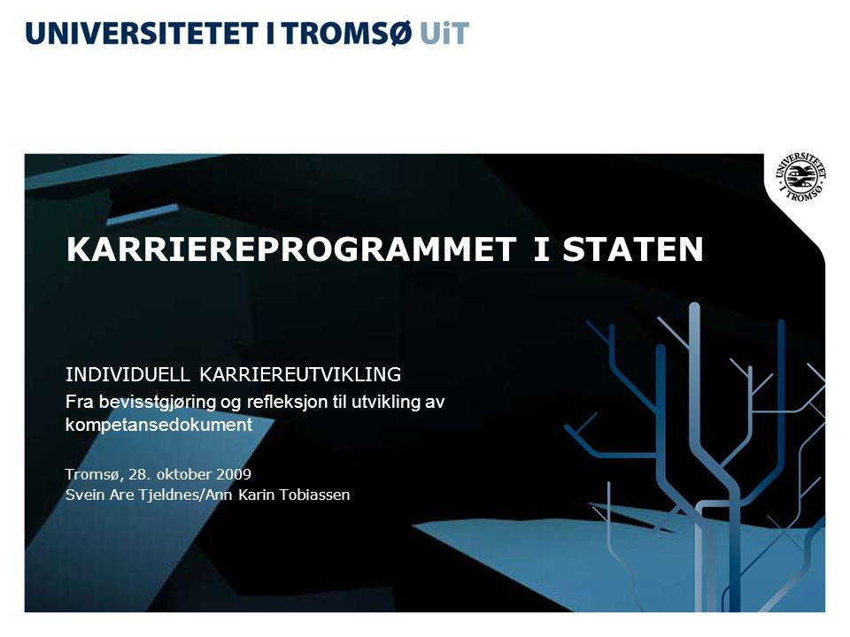 KARRIEREPROGRAMMET I STATEN INDIVIDUELL KARRIEREUTVIKLING Fra bevisstgjøring og refleksjon til utvikling av kompetansedokument Tromsø, 28. oktober 200