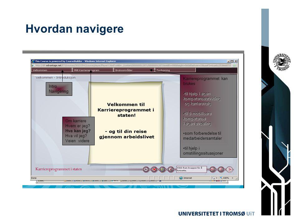 Hvordan navigere Intro Navigering Karriereprogrammet kan brukes •til hjelp i egen kompetanseutvikling og karrierevalg •til å mobilisere kompetanse i e