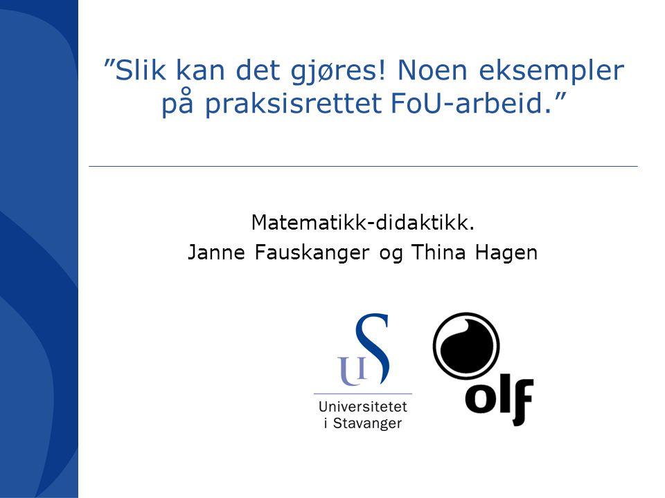 """""""Slik kan det gjøres! Noen eksempler på praksisrettet FoU-arbeid."""" Matematikk-didaktikk. Janne Fauskanger og Thina Hagen"""