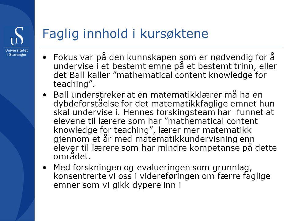 Faglig innhold i kursøktene •Fokus var på den kunnskapen som er nødvendig for å undervise i et bestemt emne på et bestemt trinn, eller det Ball kaller