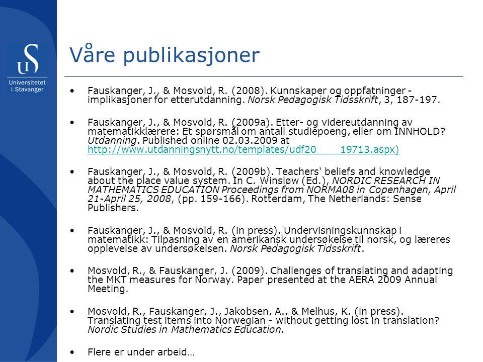 Våre publikasjoner •Fauskanger, J., & Mosvold, R. (2008). Kunnskaper og oppfatninger - implikasjoner for etterutdanning. Norsk Pedagogisk Tidsskrift,