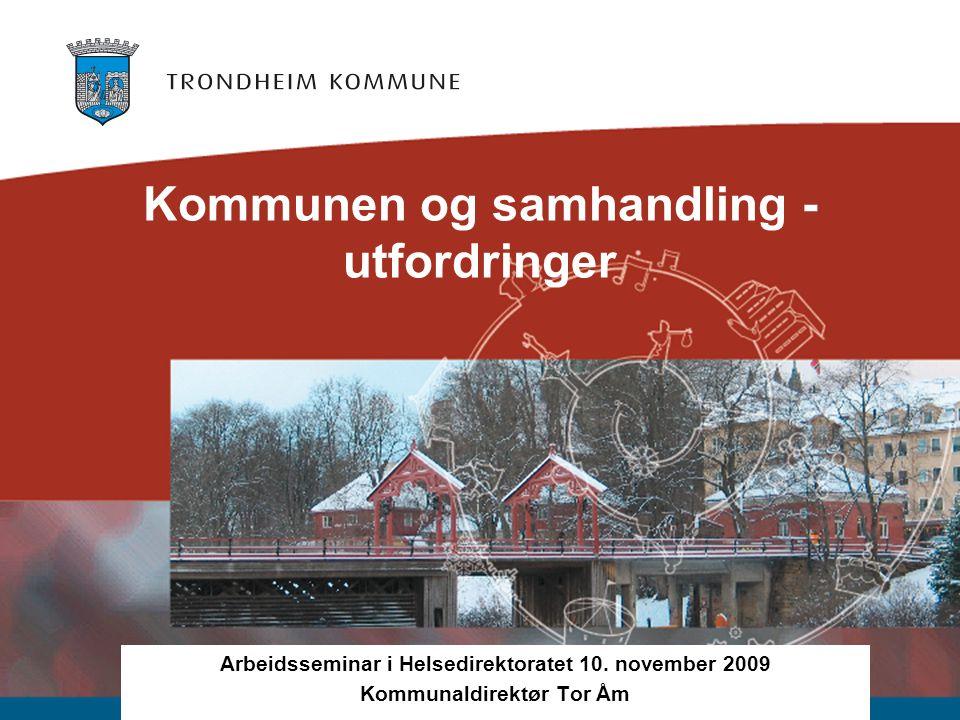 Kommunen og samhandling - utfordringer Arbeidsseminar i Helsedirektoratet 10.