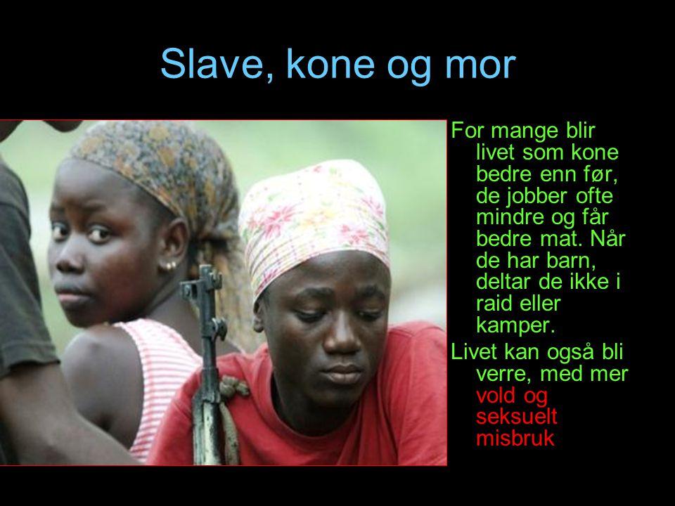 Slave, kone og mor For mange blir livet som kone bedre enn før, de jobber ofte mindre og får bedre mat. Når de har barn, deltar de ikke i raid eller k