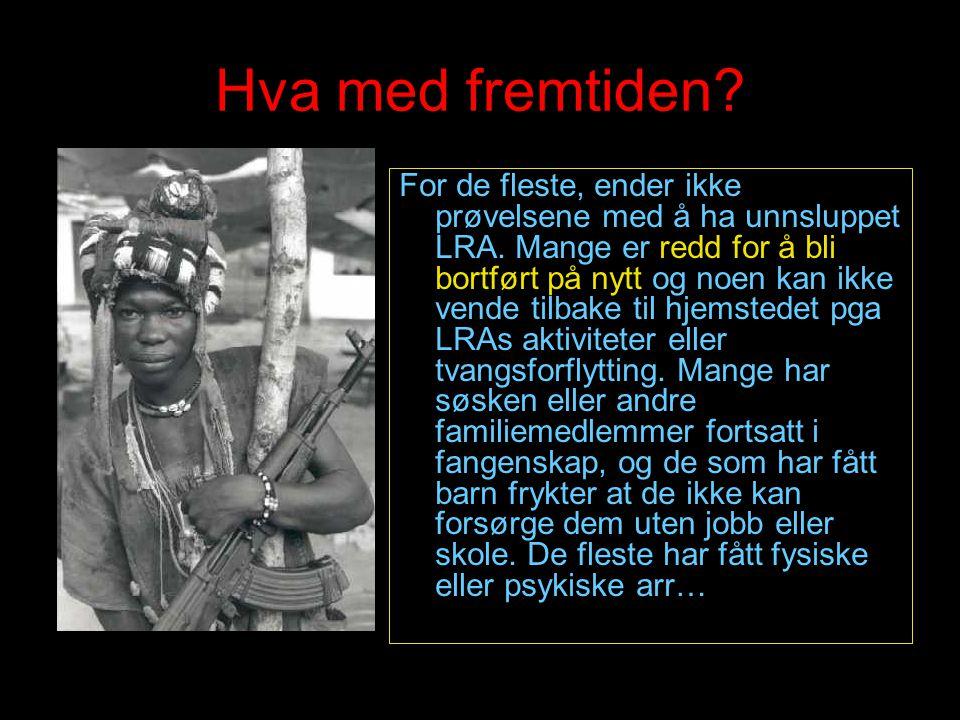 Hva med fremtiden? For de fleste, ender ikke prøvelsene med å ha unnsluppet LRA. Mange er redd for å bli bortført på nytt og noen kan ikke vende tilba