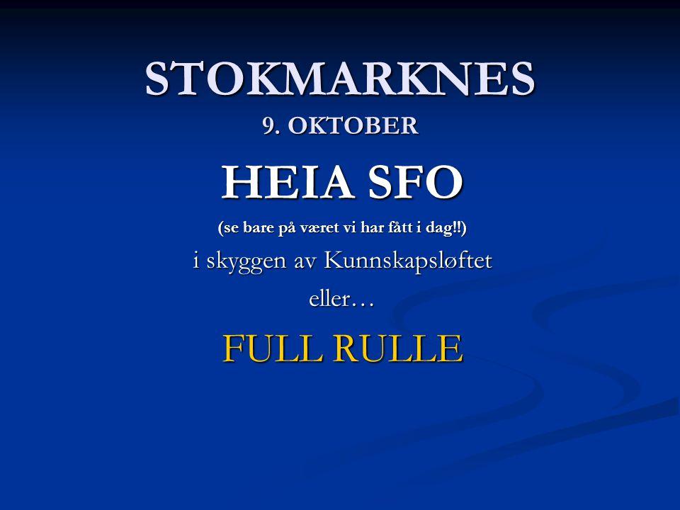 STOKMARKNES 9. OKTOBER HEIA SFO (se bare på været vi har fått i dag!!) i skyggen av Kunnskapsløftet eller… FULL RULLE