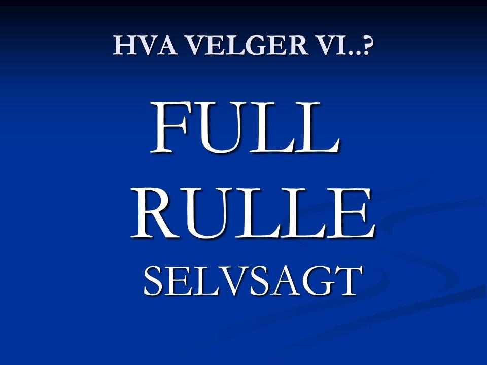 HVA VELGER VI..? FULL RULLE SELVSAGT