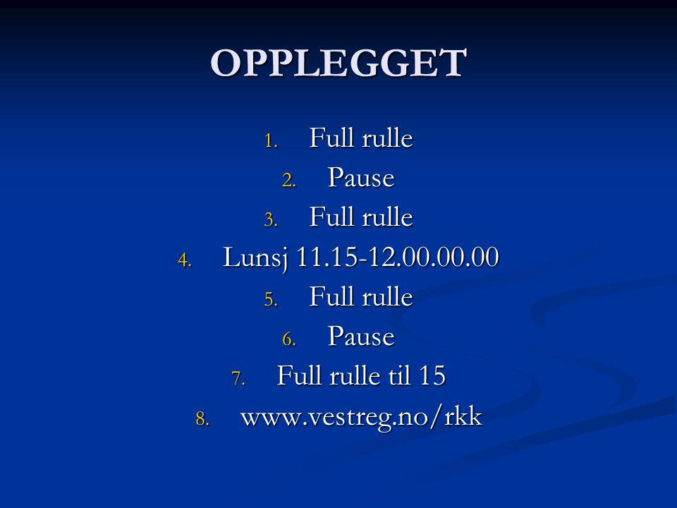 OPPLEGGET 1. Full rulle 2. Pause 3. Full rulle 4. Lunsj 11.15-12.00.00.00 5. Full rulle 6. Pause 7. Full rulle til 15 8. www.vestreg.no/rkk