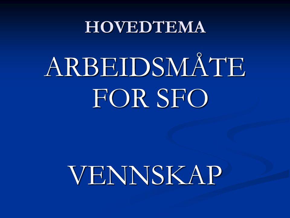 HOVEDTEMA ARBEIDSMÅTE FOR SFO VENNSKAP
