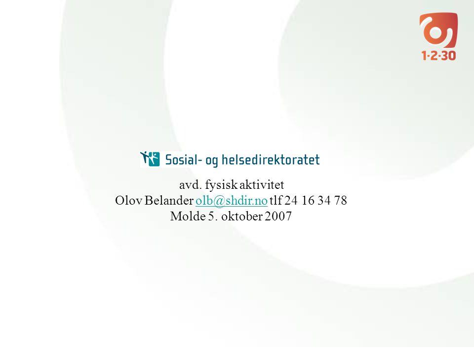 avd. fysisk aktivitet Olov Belander olb@shdir.no tlf 24 16 34 78olb@shdir.no Molde 5. oktober 2007