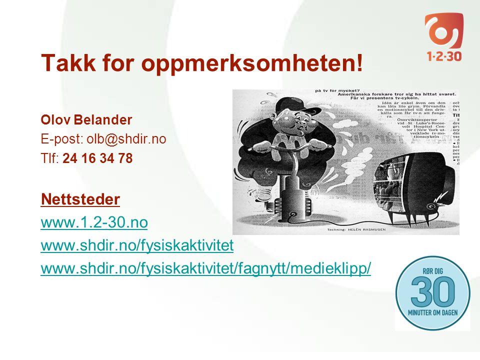 Takk for oppmerksomheten! Olov Belander E-post: olb@shdir.no Tlf: 24 16 34 78 Nettsteder www.1.2-30.no www.shdir.no/fysiskaktivitet www.shdir.no/fysis
