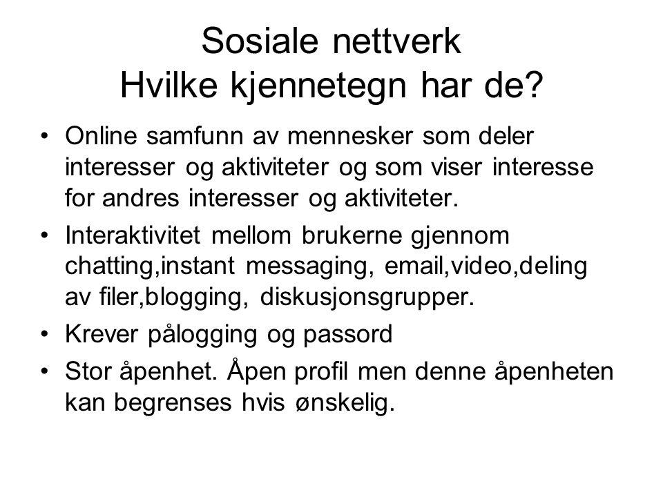 Sosiale nettverk Hvilke kjennetegn har de? •Online samfunn av mennesker som deler interesser og aktiviteter og som viser interesse for andres interess