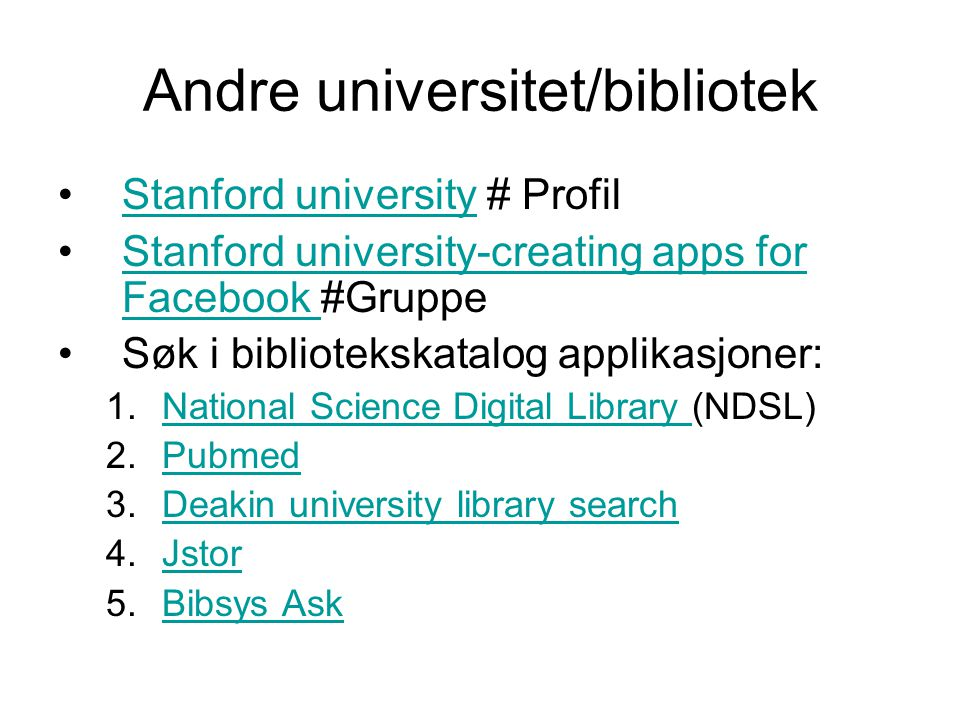Andre universitet/bibliotek •Stanford university # ProfilStanford university •Stanford university-creating apps for Facebook #GruppeStanford universit