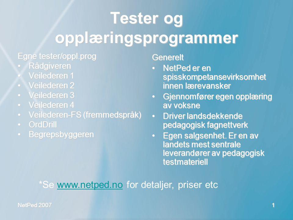 NetPed 2007 1 Tester og opplæringsprogrammer Egne tester/oppl.prog •Rådgiveren •Veilederen 1 •Veilederen 2 •Veilederen 3 •Veilederen 4 •Veilederen-FS