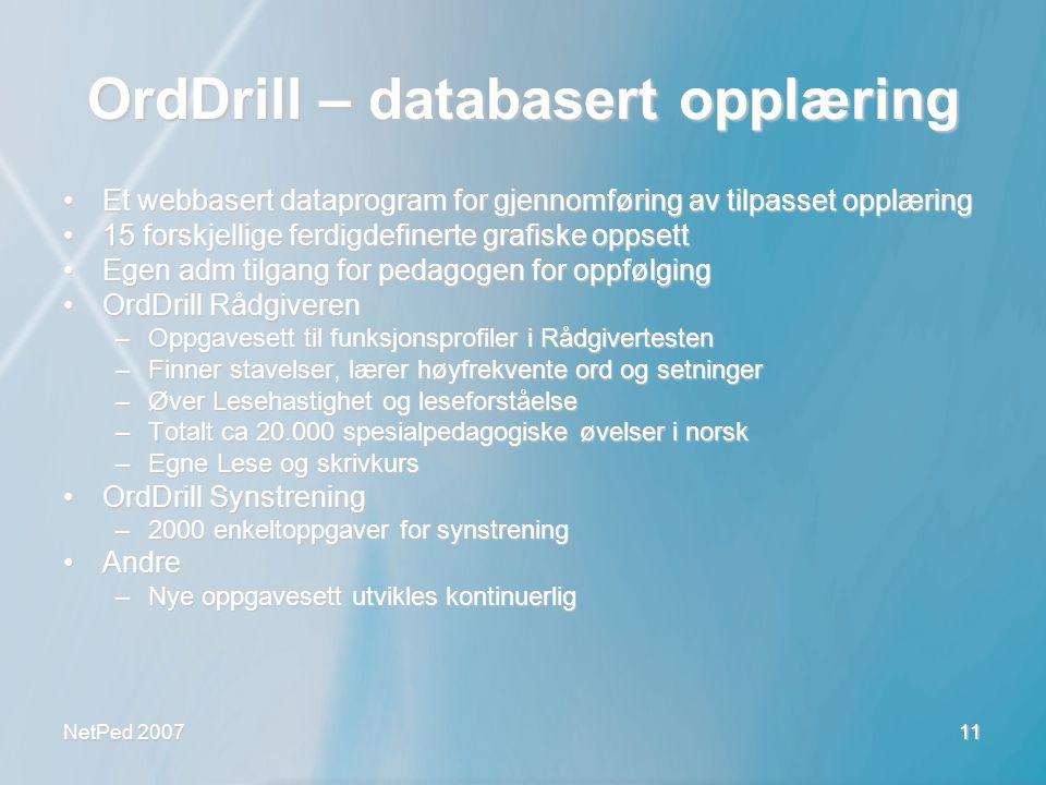 NetPed 2007 11 OrdDrill – databasert opplæring •Et webbasert dataprogram for gjennomføring av tilpasset opplæring •15 forskjellige ferdigdefinerte gra